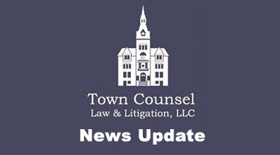 Memo from Town Counsel Law Firm – Our Municipal Clients & Friends